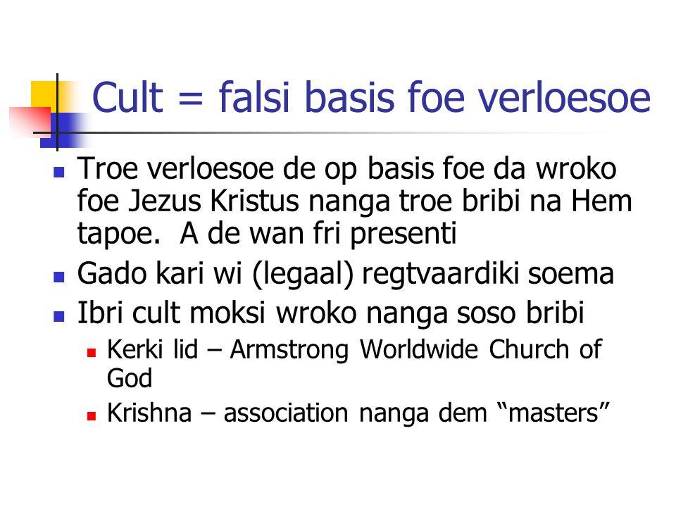 Cult = falsi basis foe verloesoe Troe verloesoe de op basis foe da wroko foe Jezus Kristus nanga troe bribi na Hem tapoe. A de wan fri presenti Gado k