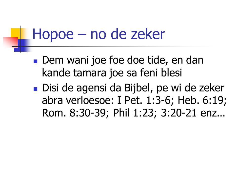 Hopoe – no de zeker Dem wani joe foe doe tide, en dan kande tamara joe sa feni blesi Disi de agensi da Bijbel, pe wi de zeker abra verloesoe: I Pet. 1