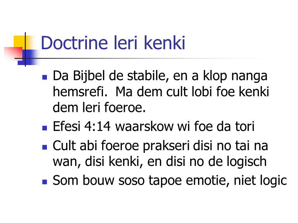 Doctrine leri kenki Da Bijbel de stabile, en a klop nanga hemsrefi. Ma dem cult lobi foe kenki dem leri foeroe. Efesi 4:14 waarskow wi foe da tori Cul
