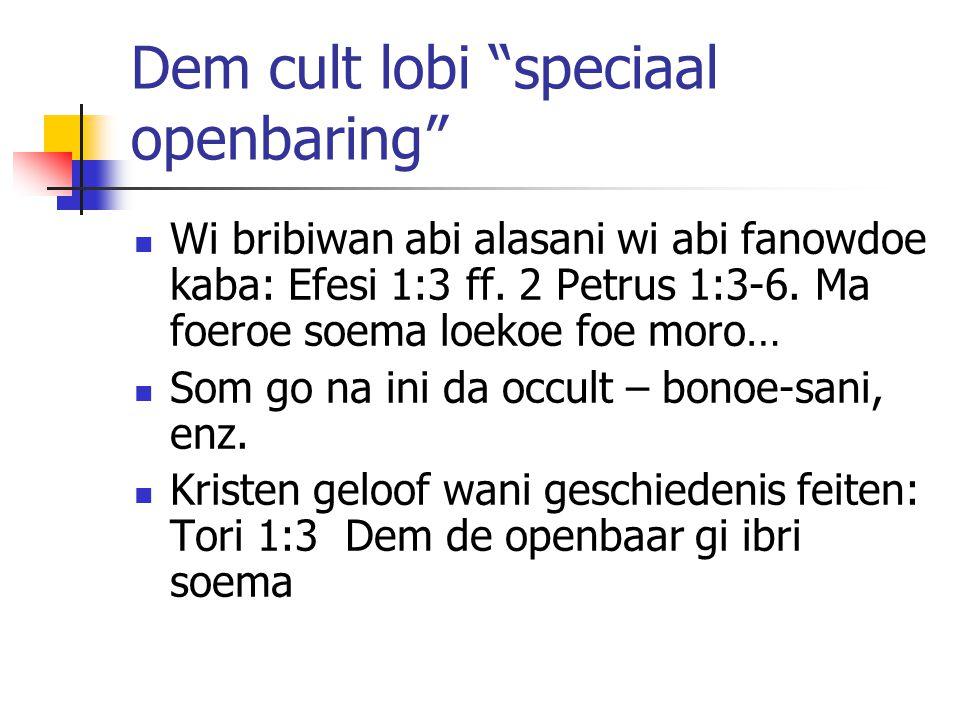 "Dem cult lobi ""speciaal openbaring"" Wi bribiwan abi alasani wi abi fanowdoe kaba: Efesi 1:3 ff. 2 Petrus 1:3-6. Ma foeroe soema loekoe foe moro… Som g"