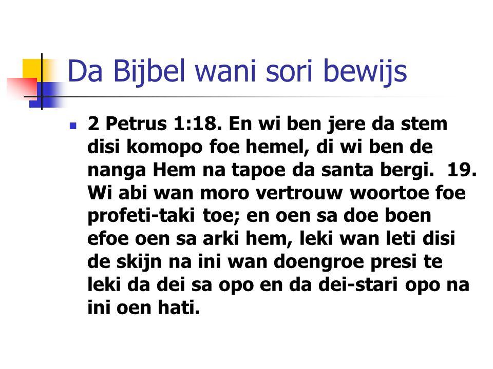 Da Bijbel wani sori bewijs 2 Petrus 1:18. En wi ben jere da stem disi komopo foe hemel, di wi ben de nanga Hem na tapoe da santa bergi. 19. Wi abi wan