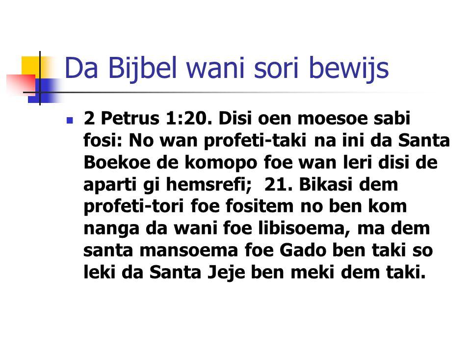 Da Bijbel wani sori bewijs 2 Petrus 1:20. Disi oen moesoe sabi fosi: No wan profeti-taki na ini da Santa Boekoe de komopo foe wan leri disi de aparti