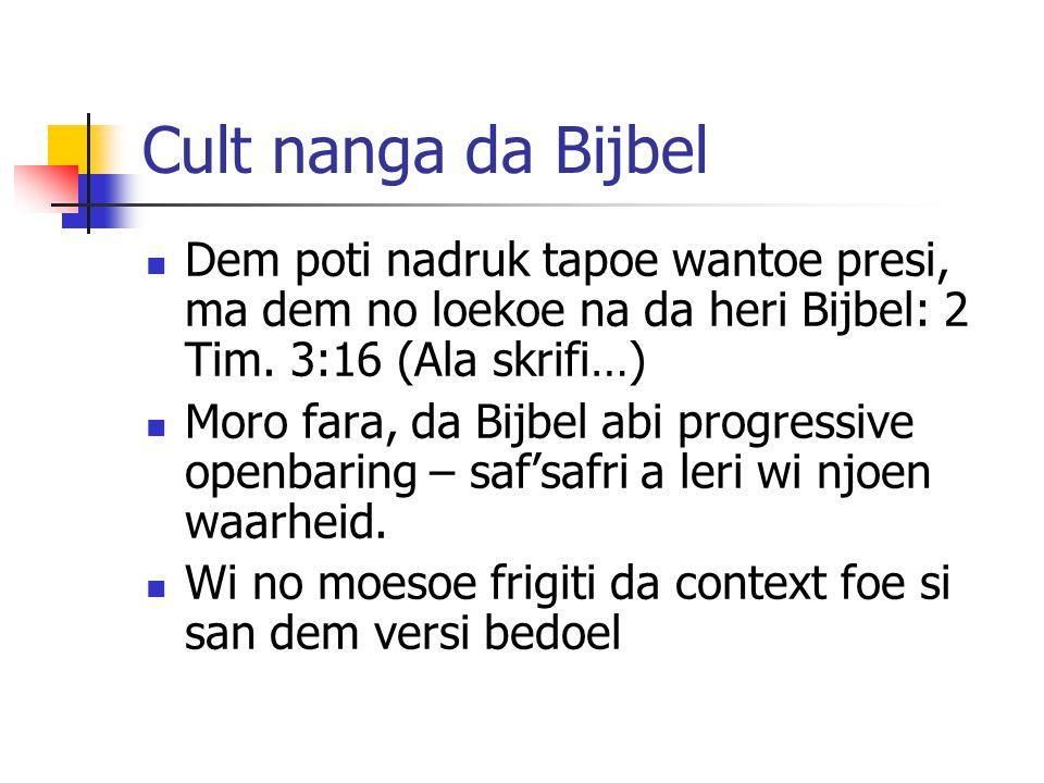 Cult nanga da Bijbel Dem poti nadruk tapoe wantoe presi, ma dem no loekoe na da heri Bijbel: 2 Tim. 3:16 (Ala skrifi…) Moro fara, da Bijbel abi progre