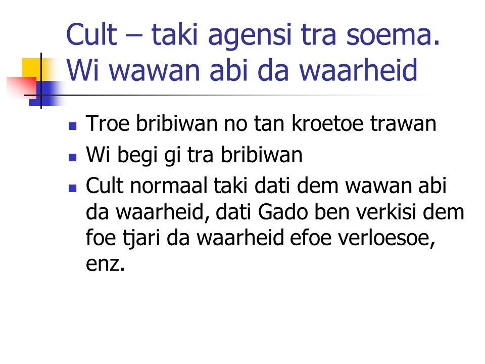 Cult – taki agensi tra soema. Wi wawan abi da waarheid Troe bribiwan no tan kroetoe trawan Wi begi gi tra bribiwan Cult normaal taki dati dem wawan ab