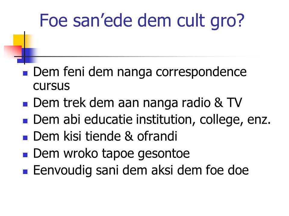 Foe san'ede dem cult gro? Dem feni dem nanga correspondence cursus Dem trek dem aan nanga radio & TV Dem abi educatie institution, college, enz. Dem k