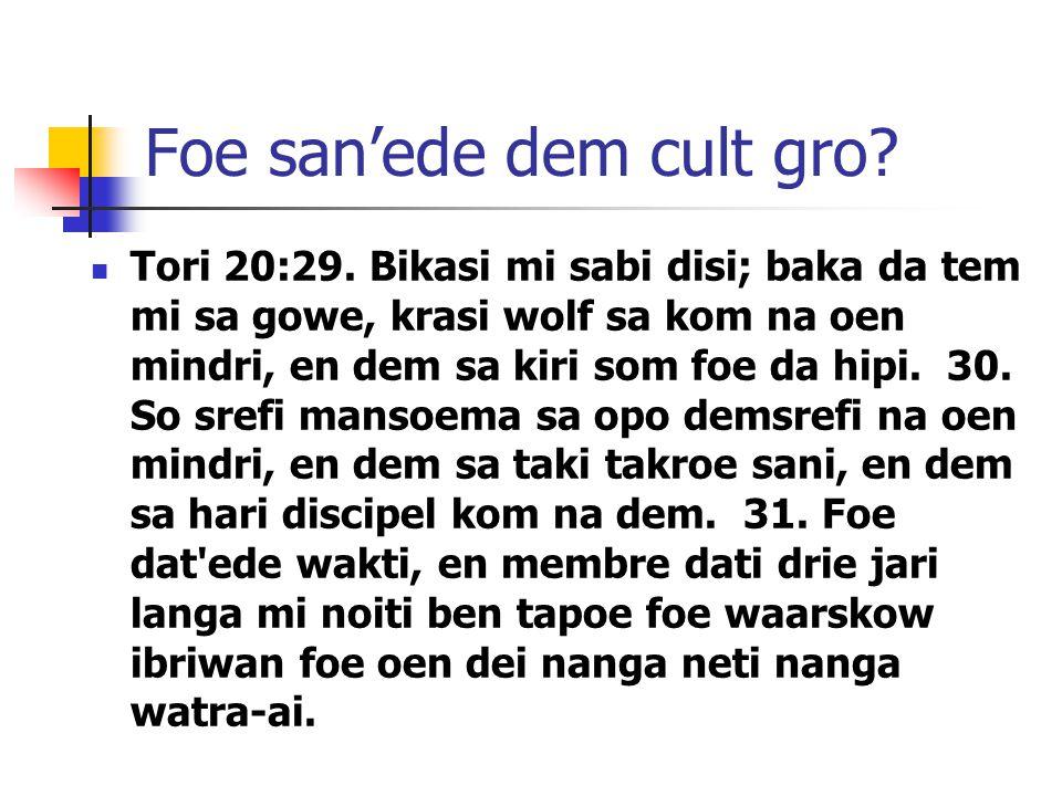 Foe san'ede dem cult gro.Tori 20:29.