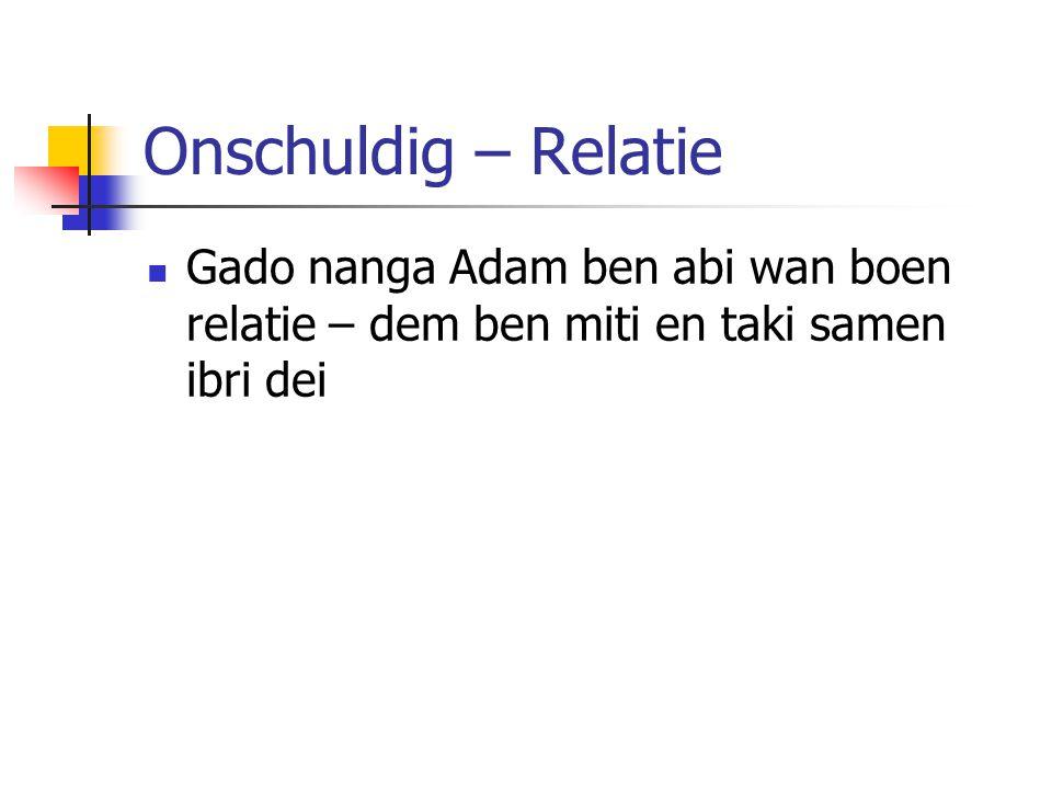 Onschuldig – Relatie Gado nanga Adam ben abi wan boen relatie – dem ben miti en taki samen ibri dei