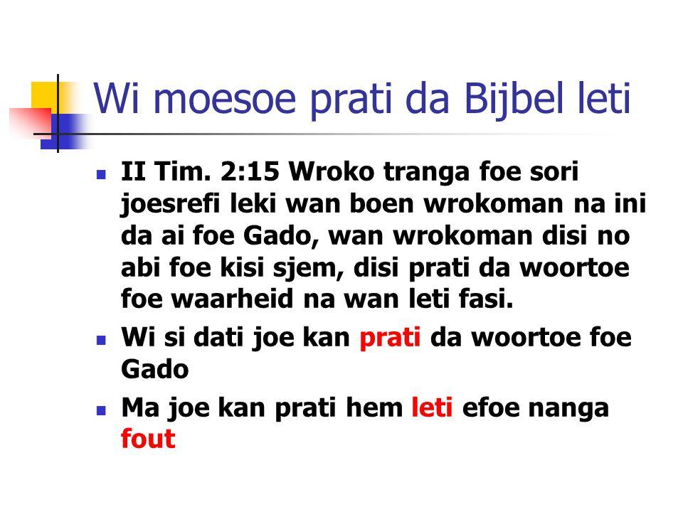 A de belangrijk foe sabi fa foe prati da woortoe foe Gado Som leisi wi denki dati da Bijbel stree nanga hemsrefi, ma disi no de troe.