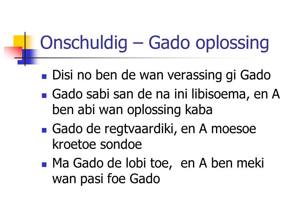 Onschuldig – Gado oplossing Disi no ben de wan verassing gi Gado Gado sabi san de na ini libisoema, en A ben abi wan oplossing kaba Gado de regtvaardi