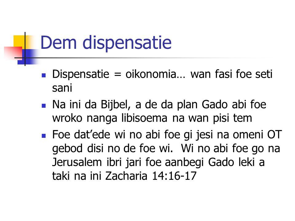 Dem dispensatie Dispensatie = oikonomia… wan fasi foe seti sani Na ini da Bijbel, a de da plan Gado abi foe wroko nanga libisoema na wan pisi tem Foe
