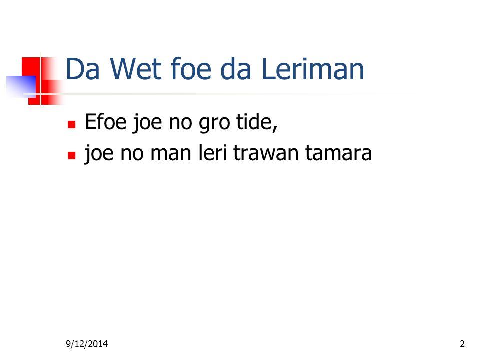 9/12/20142 Da Wet foe da Leriman Efoe joe no gro tide, joe no man leri trawan tamara