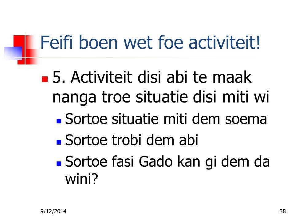 9/12/201437 Feifi boen wet foe activiteit! 4. Meki dem sabi SAN dem bribi, en FOE SAN EDE dem bribi dati toe