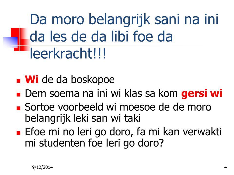 9/12/20144 Da moro belangrijk sani na ini da les de da libi foe da leerkracht!!.