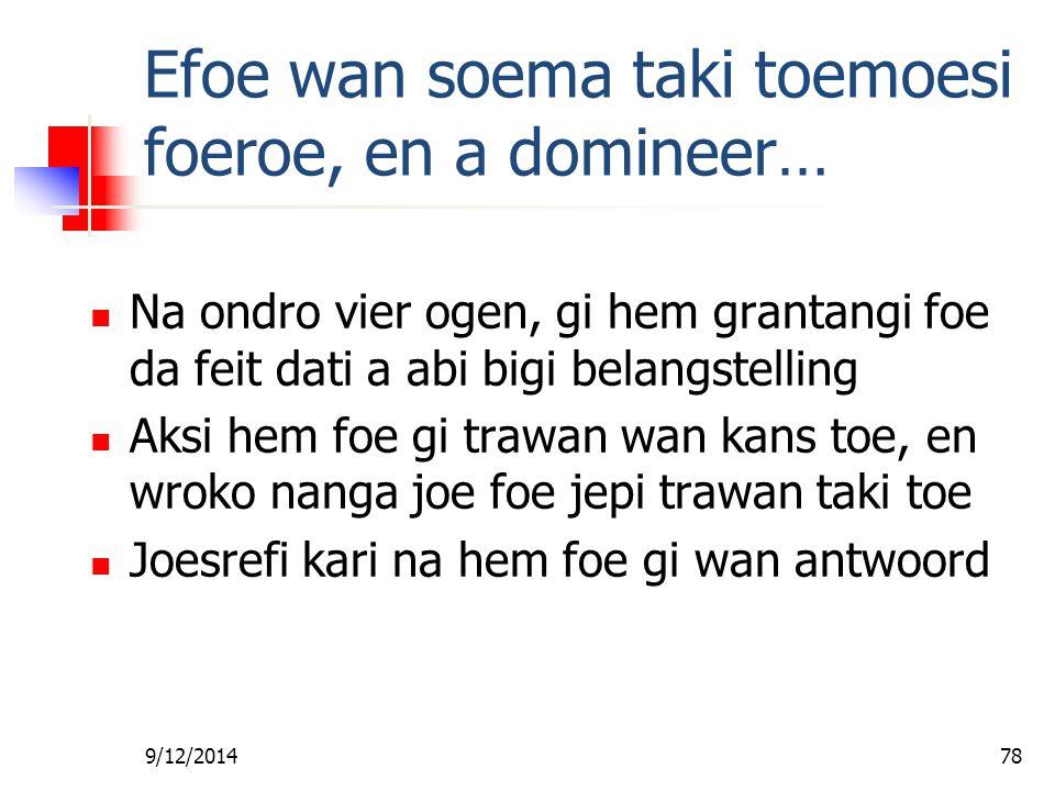 9/12/201477 Leri Soema San foe Soekoe En dem kan feni hem! Gi dem wan kans Gi dem wan toto No taki negative, ma positive abra san dem feni…