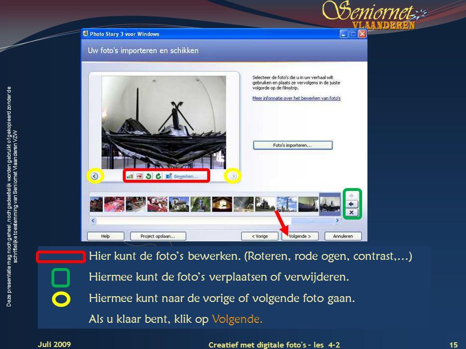 Deze presentatie mag noch geheel, noch gedeeltelijk worden gebruikt of gekopieerd zonder de schriftelijke toestemming van Seniornet Vlaanderen VZW 15 Creatief met digitale foto s – les 4-2 Juli 2009 Hier kunt de foto's bewerken.