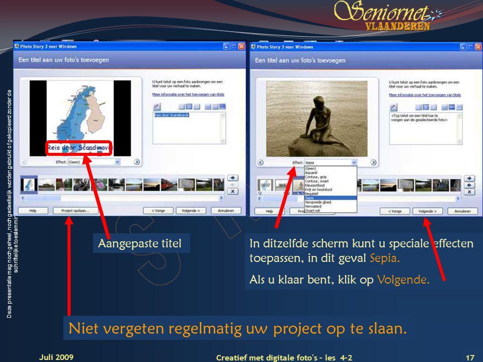 Deze presentatie mag noch geheel, noch gedeeltelijk worden gebruikt of gekopieerd zonder de schriftelijke toestemming van Seniornet Vlaanderen VZW 17 Creatief met digitale foto s – les 4-2 Juli 2009 Aangepaste titelIn ditzelfde scherm kunt u speciale effecten toepassen, in dit geval Sepia.
