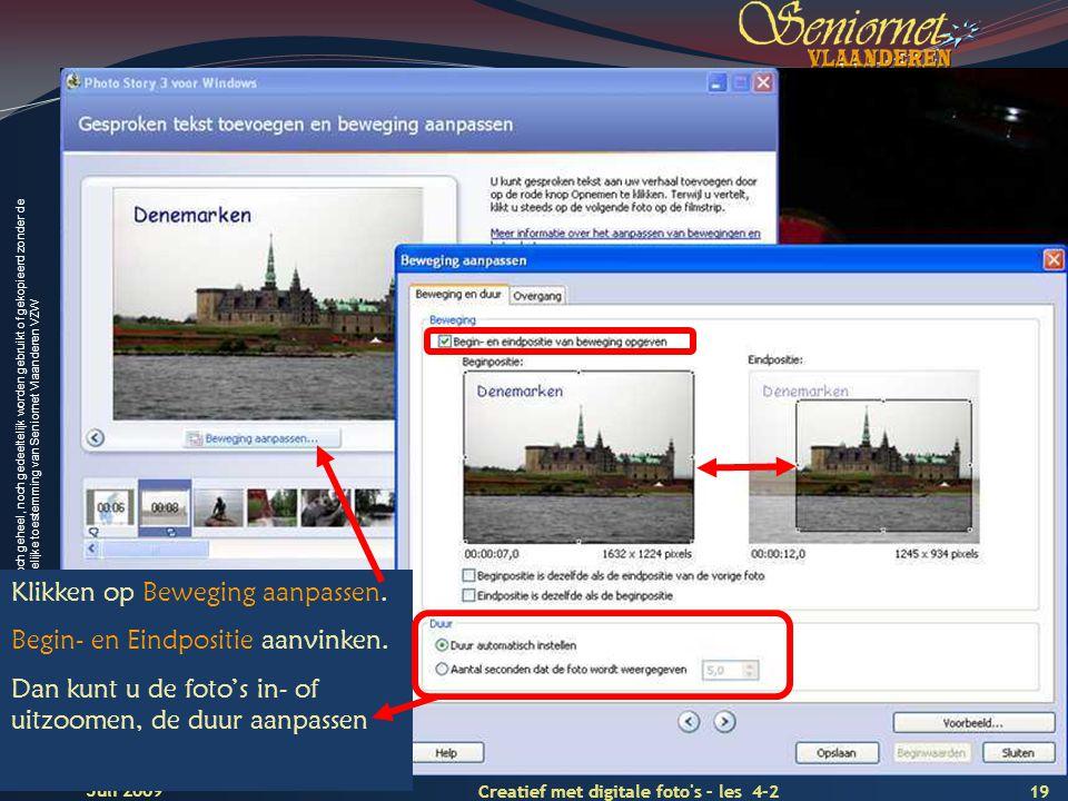 Deze presentatie mag noch geheel, noch gedeeltelijk worden gebruikt of gekopieerd zonder de schriftelijke toestemming van Seniornet Vlaanderen VZW 19 Creatief met digitale foto s – les 4-2 Juli 2009 Klikken op Beweging aanpassen.