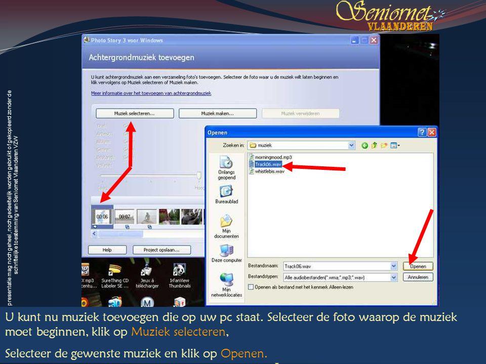 Deze presentatie mag noch geheel, noch gedeeltelijk worden gebruikt of gekopieerd zonder de schriftelijke toestemming van Seniornet Vlaanderen VZW 23 Creatief met digitale foto s – les 4-2 Juli 2009 U kunt nu muziek toevoegen die op uw pc staat.