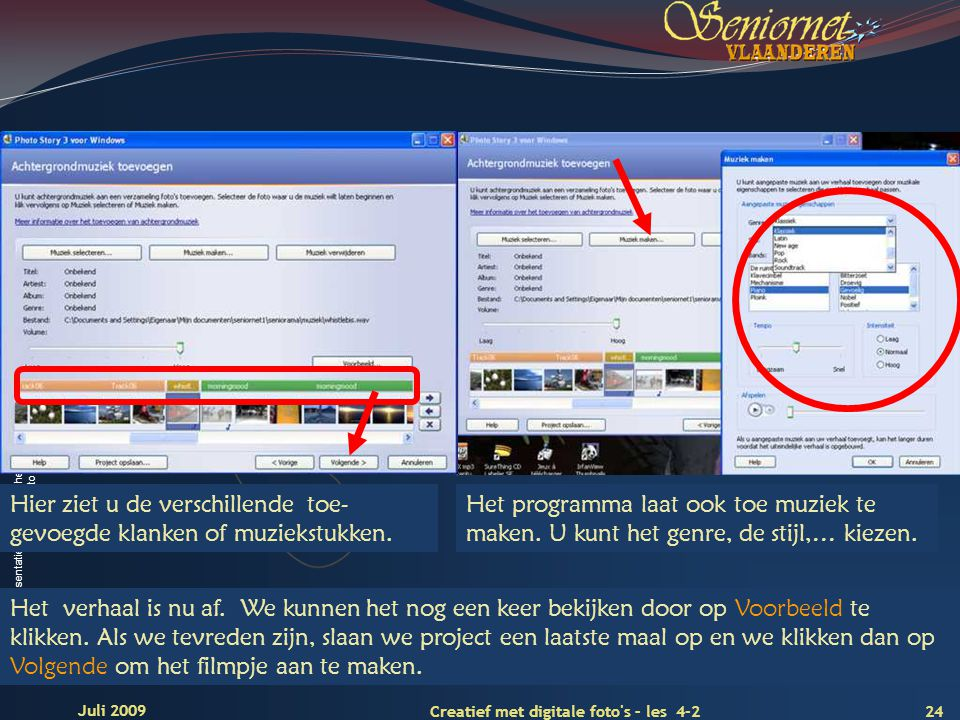 Deze presentatie mag noch geheel, noch gedeeltelijk worden gebruikt of gekopieerd zonder de schriftelijke toestemming van Seniornet Vlaanderen VZW 24 Creatief met digitale foto s – les 4-2 Juli 2009 Hier ziet u de verschillende toe- gevoegde klanken of muziekstukken.
