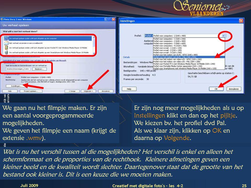 Deze presentatie mag noch geheel, noch gedeeltelijk worden gebruikt of gekopieerd zonder de schriftelijke toestemming van Seniornet Vlaanderen VZW 25 Creatief met digitale foto s – les 4-2 Juli 2009 We gaan nu het filmpje maken.