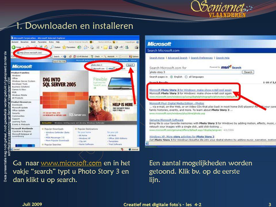 Deze presentatie mag noch geheel, noch gedeeltelijk worden gebruikt of gekopieerd zonder de schriftelijke toestemming van Seniornet Vlaanderen VZW 3 Creatief met digitale foto s – les 4-2 Juli 2009 1.