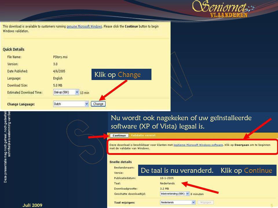Deze presentatie mag noch geheel, noch gedeeltelijk worden gebruikt of gekopieerd zonder de schriftelijke toestemming van Seniornet Vlaanderen VZW 5 Juli 2009 Klik op Change Nu wordt ook nagekeken of uw geïnstalleerde software (XP of Vista) legaal is.