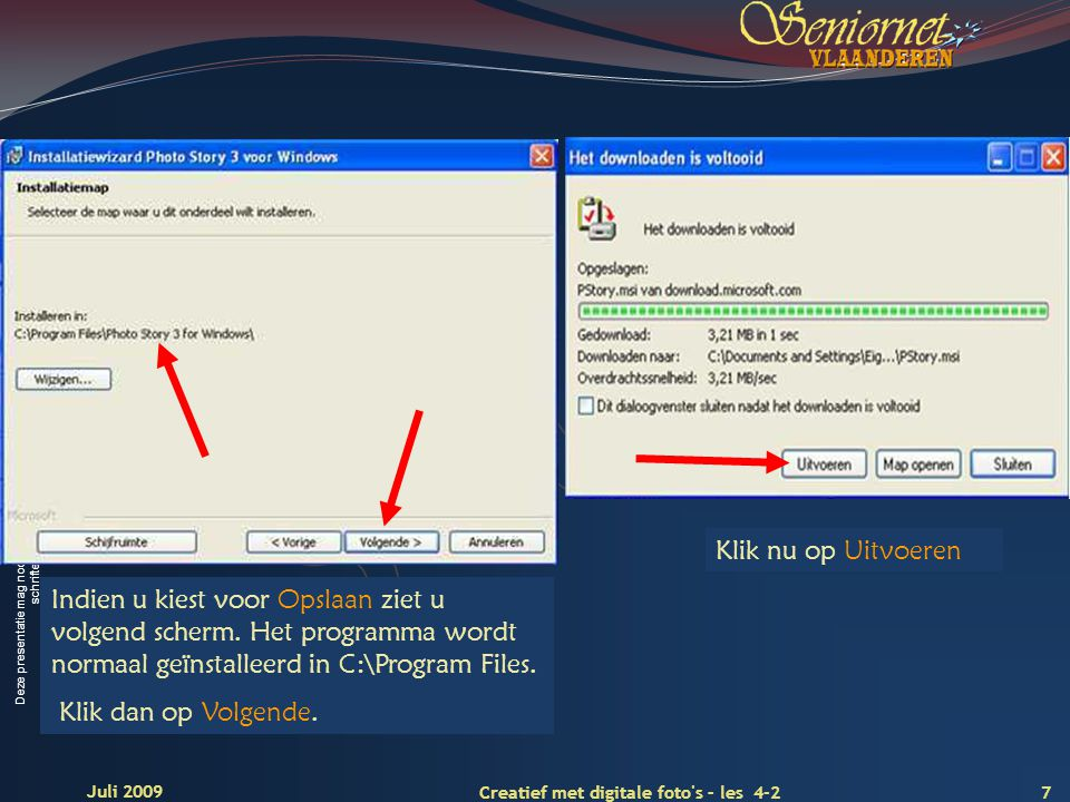 Deze presentatie mag noch geheel, noch gedeeltelijk worden gebruikt of gekopieerd zonder de schriftelijke toestemming van Seniornet Vlaanderen VZW 7 Creatief met digitale foto s – les 4-2 Juli 2009 Indien u kiest voor Opslaan ziet u volgend scherm.