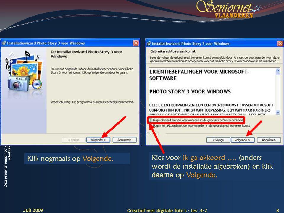 Deze presentatie mag noch geheel, noch gedeeltelijk worden gebruikt of gekopieerd zonder de schriftelijke toestemming van Seniornet Vlaanderen VZW 8 Creatief met digitale foto s – les 4-2 Juli 2009 Klik nogmaals op Volgende.