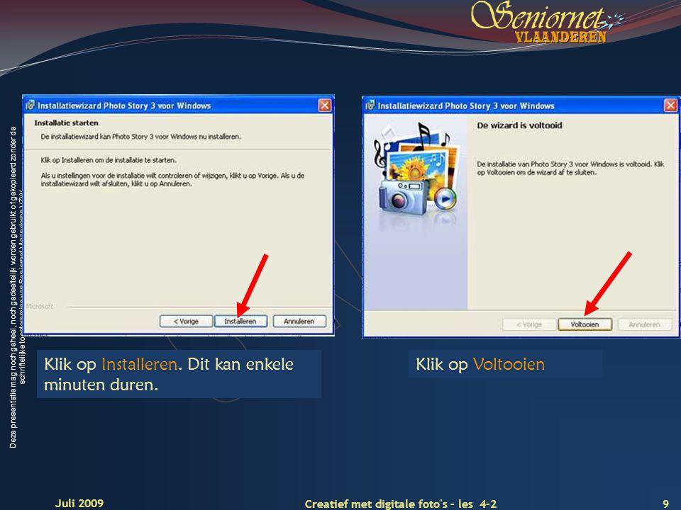 Deze presentatie mag noch geheel, noch gedeeltelijk worden gebruikt of gekopieerd zonder de schriftelijke toestemming van Seniornet Vlaanderen VZW 9 Creatief met digitale foto s – les 4-2 Juli 2009 Klik op Installeren.