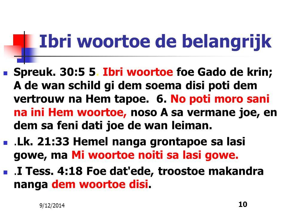 9/12/2014 10 Ibri woortoe de belangrijk Spreuk. 30:5 5. Ibri woortoe foe Gado de krin; A de wan schild gi dem soema disi poti dem vertrouw na Hem tapo