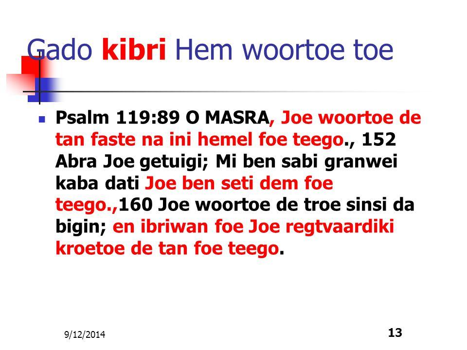 9/12/2014 13 Gado kibri Hem woortoe toe Psalm 119:89 O MASRA, Joe woortoe de tan faste na ini hemel foe teego., 152 Abra Joe getuigi; Mi ben sabi gran