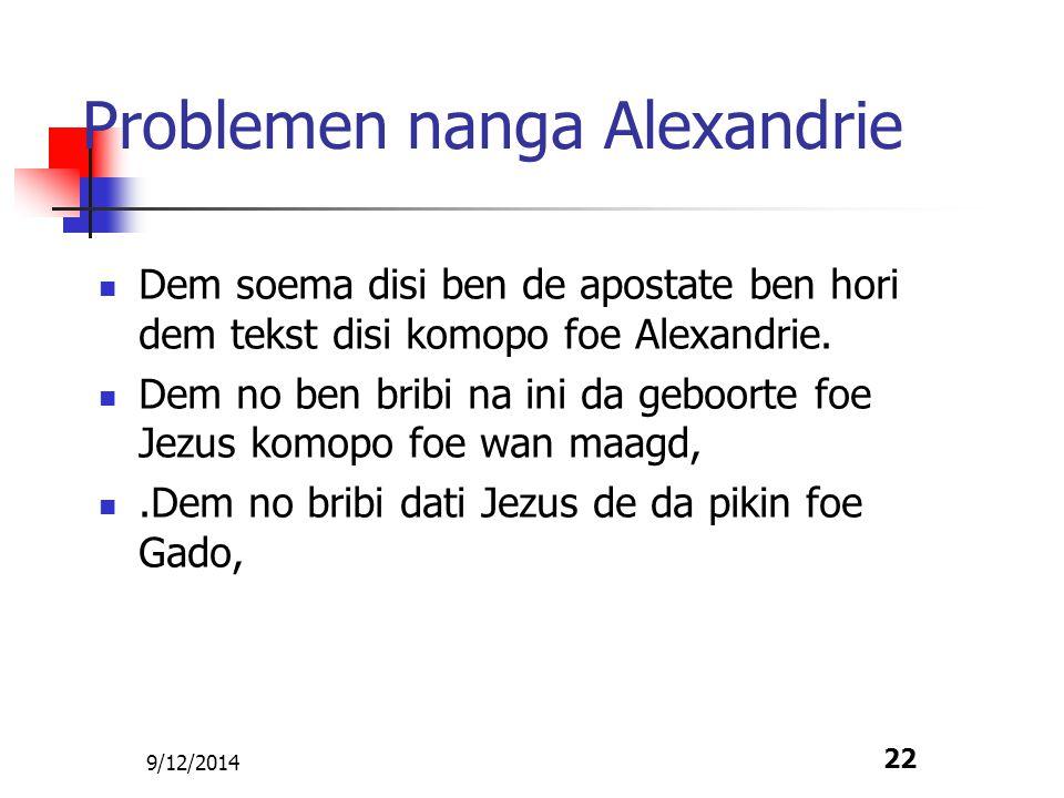 9/12/2014 22 Problemen nanga Alexandrie Dem soema disi ben de apostate ben hori dem tekst disi komopo foe Alexandrie. Dem no ben bribi na ini da geboo