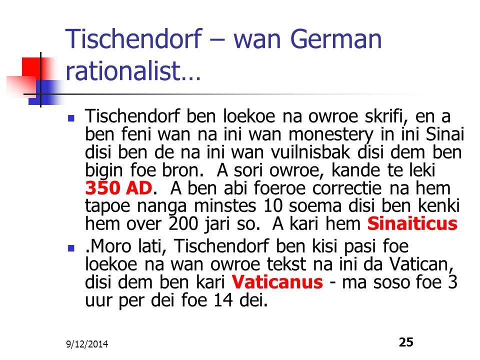 9/12/2014 25 Tischendorf – wan German rationalist… Tischendorf ben loekoe na owroe skrifi, en a ben feni wan na ini wan monestery in ini Sinai disi be