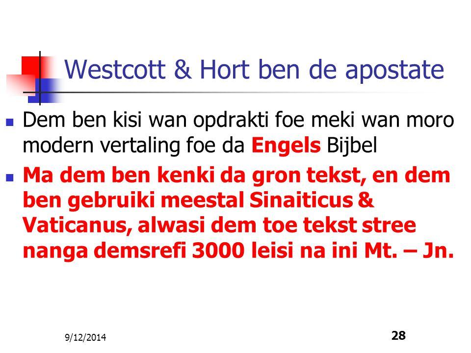 9/12/2014 28 Westcott & Hort ben de apostate Dem ben kisi wan opdrakti foe meki wan moro modern vertaling foe da Engels Bijbel Ma dem ben kenki da gro