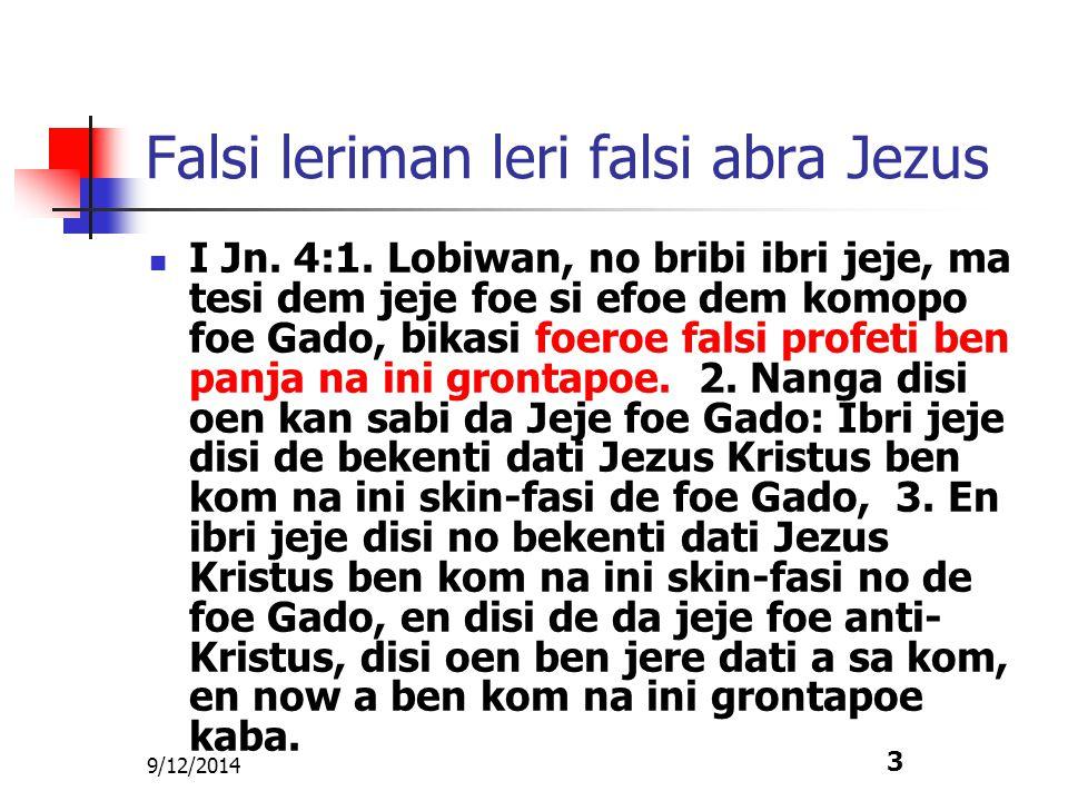 9/12/2014 3 Falsi leriman leri falsi abra Jezus I Jn. 4:1. Lobiwan, no bribi ibri jeje, ma tesi dem jeje foe si efoe dem komopo foe Gado, bikasi foero
