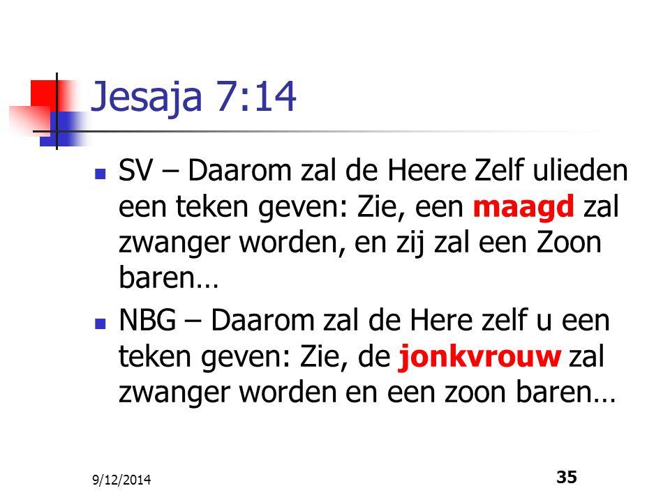 9/12/2014 35 Jesaja 7:14 SV – Daarom zal de Heere Zelf ulieden een teken geven: Zie, een maagd zal zwanger worden, en zij zal een Zoon baren… NBG – Da