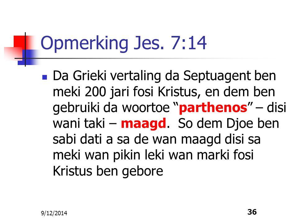 """9/12/2014 36 Opmerking Jes. 7:14 Da Grieki vertaling da Septuagent ben meki 200 jari fosi Kristus, en dem ben gebruiki da woortoe """"parthenos"""" – disi w"""