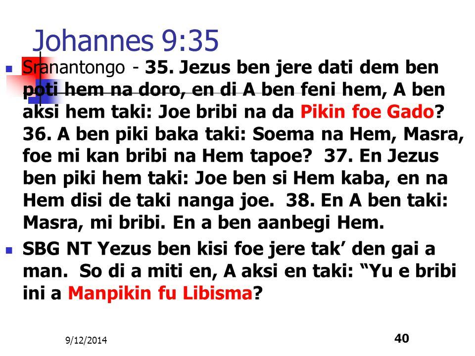 9/12/2014 40 Johannes 9:35 Sranantongo - 35. Jezus ben jere dati dem ben poti hem na doro, en di A ben feni hem, A ben aksi hem taki: Joe bribi na da