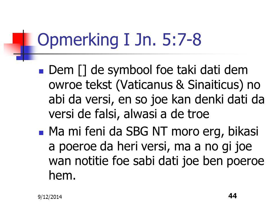 9/12/2014 44 Opmerking I Jn. 5:7-8 Dem [] de symbool foe taki dati dem owroe tekst (Vaticanus & Sinaiticus) no abi da versi, en so joe kan denki dati