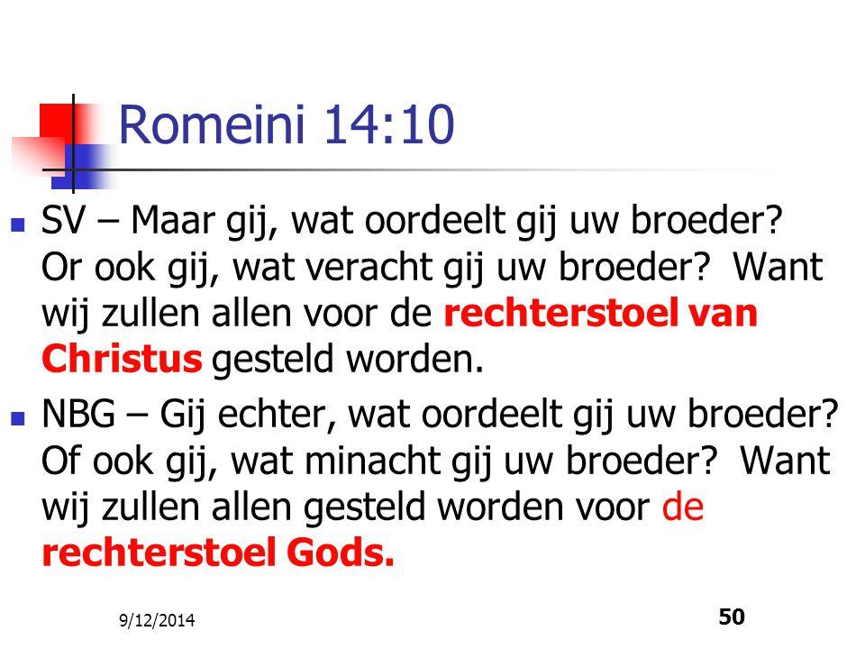 9/12/2014 50 Romeini 14:10 SV – Maar gij, wat oordeelt gij uw broeder? Or ook gij, wat veracht gij uw broeder? Want wij zullen allen voor de rechterst