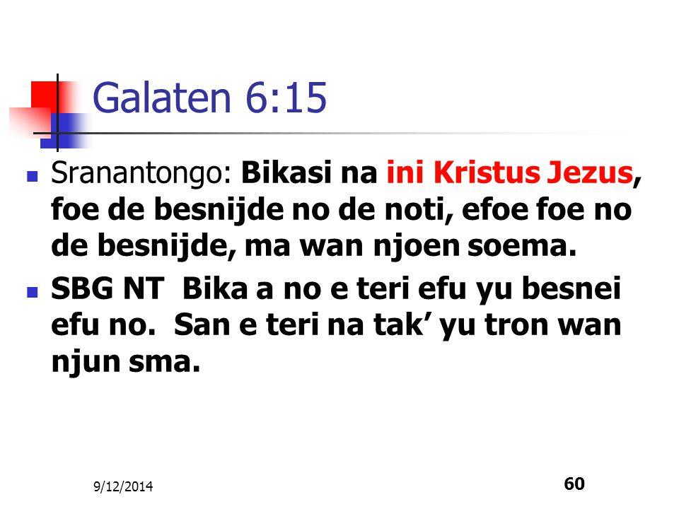 9/12/2014 60 Galaten 6:15 Sranantongo: Bikasi na ini Kristus Jezus, foe de besnijde no de noti, efoe foe no de besnijde, ma wan njoen soema. SBG NT Bi
