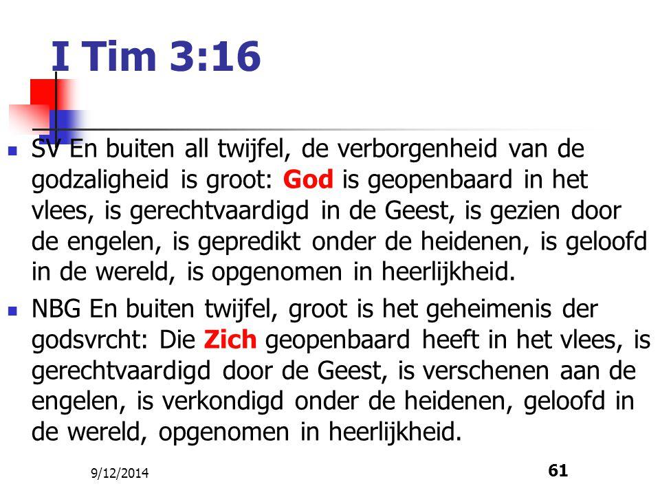 9/12/2014 61 I Tim 3:16 SV En buiten all twijfel, de verborgenheid van de godzaligheid is groot: God is geopenbaard in het vlees, is gerechtvaardigd i