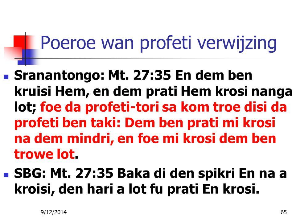 Poeroe wan profeti verwijzing Sranantongo: Mt. 27:35 En dem ben kruisi Hem, en dem prati Hem krosi nanga lot; foe da profeti-tori sa kom troe disi da