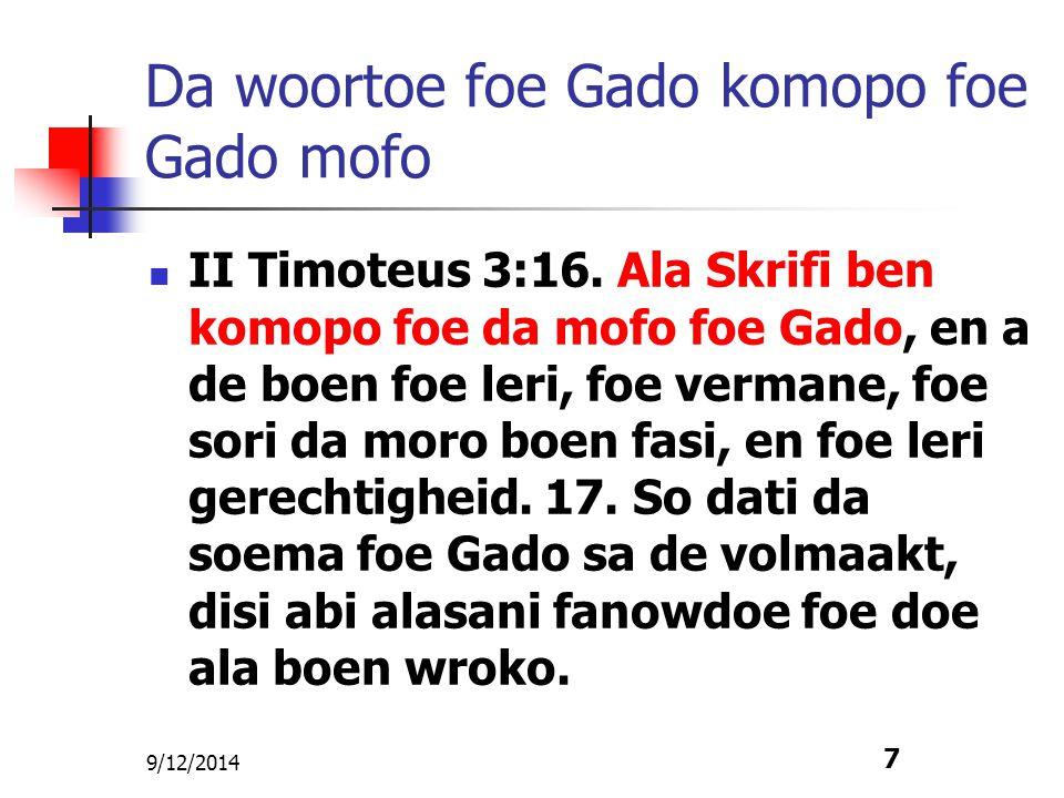 9/12/2014 7 Da woortoe foe Gado komopo foe Gado mofo II Timoteus 3:16. Ala Skrifi ben komopo foe da mofo foe Gado, en a de boen foe leri, foe vermane,
