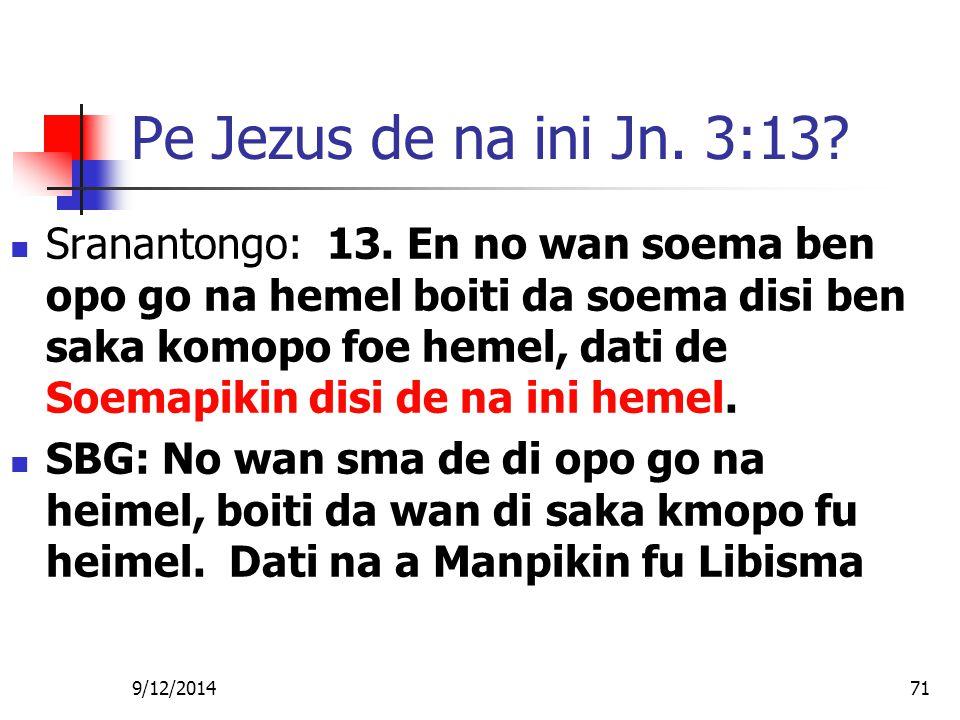 Pe Jezus de na ini Jn. 3:13? Sranantongo: 13. En no wan soema ben opo go na hemel boiti da soema disi ben saka komopo foe hemel, dati de Soemapikin di
