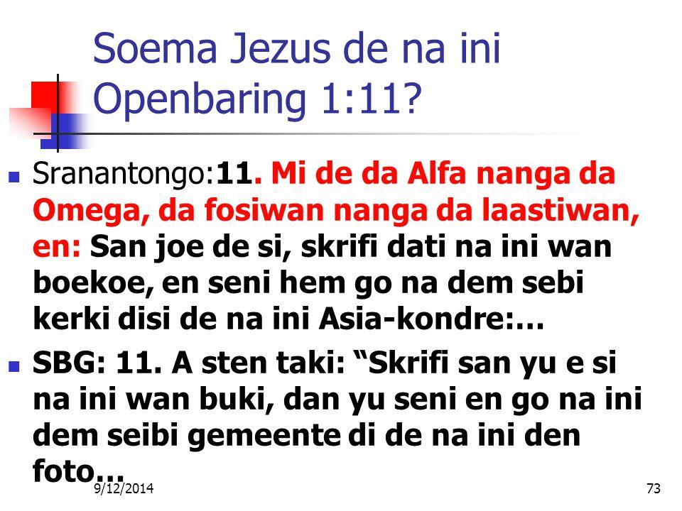 Soema Jezus de na ini Openbaring 1:11? Sranantongo:11. Mi de da Alfa nanga da Omega, da fosiwan nanga da laastiwan, en: San joe de si, skrifi dati na