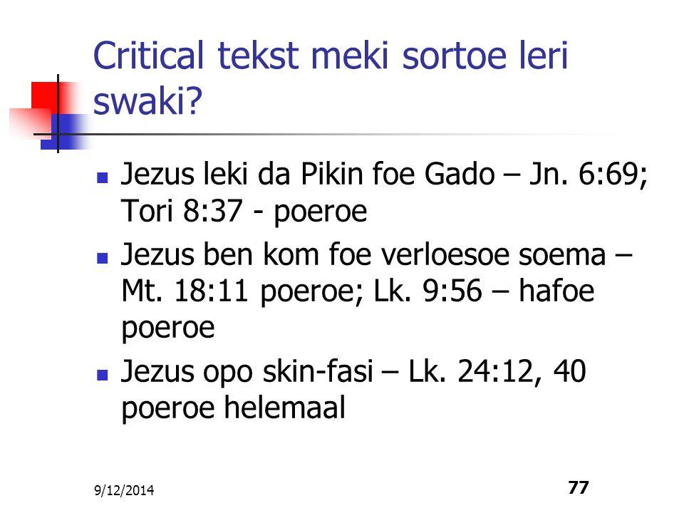 9/12/2014 77 Critical tekst meki sortoe leri swaki? Jezus leki da Pikin foe Gado – Jn. 6:69; Tori 8:37 - poeroe Jezus ben kom foe verloesoe soema – Mt