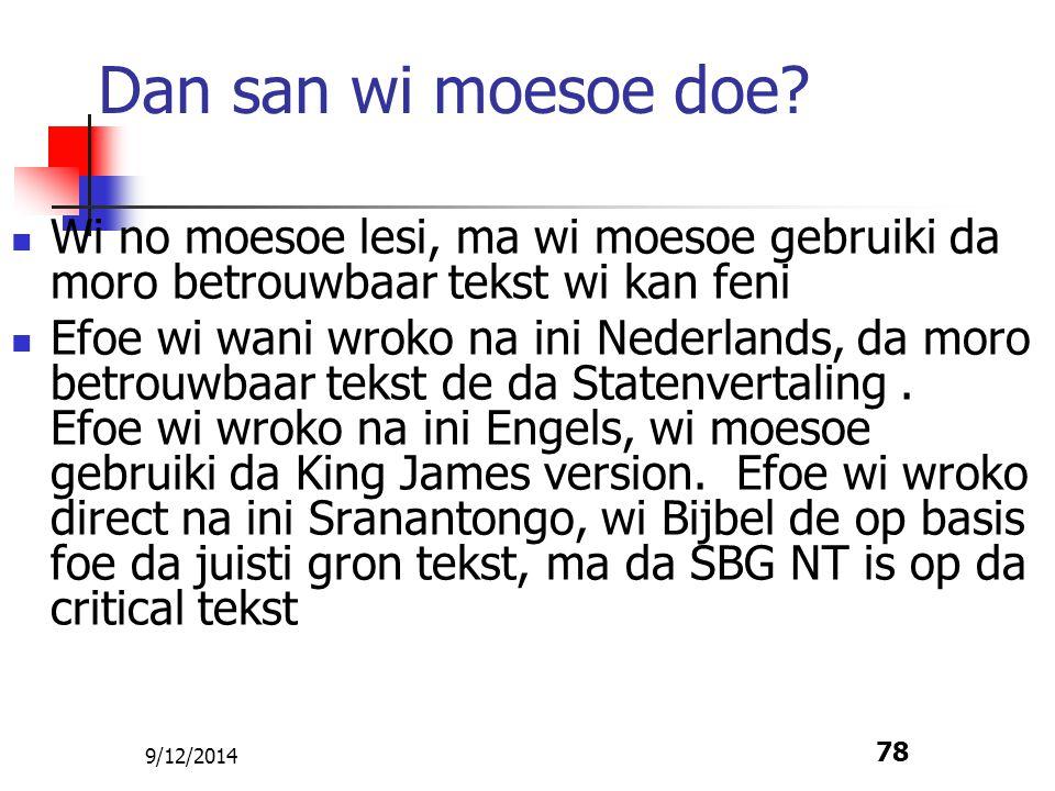 9/12/2014 78 Dan san wi moesoe doe? Wi no moesoe lesi, ma wi moesoe gebruiki da moro betrouwbaar tekst wi kan feni Efoe wi wani wroko na ini Nederland