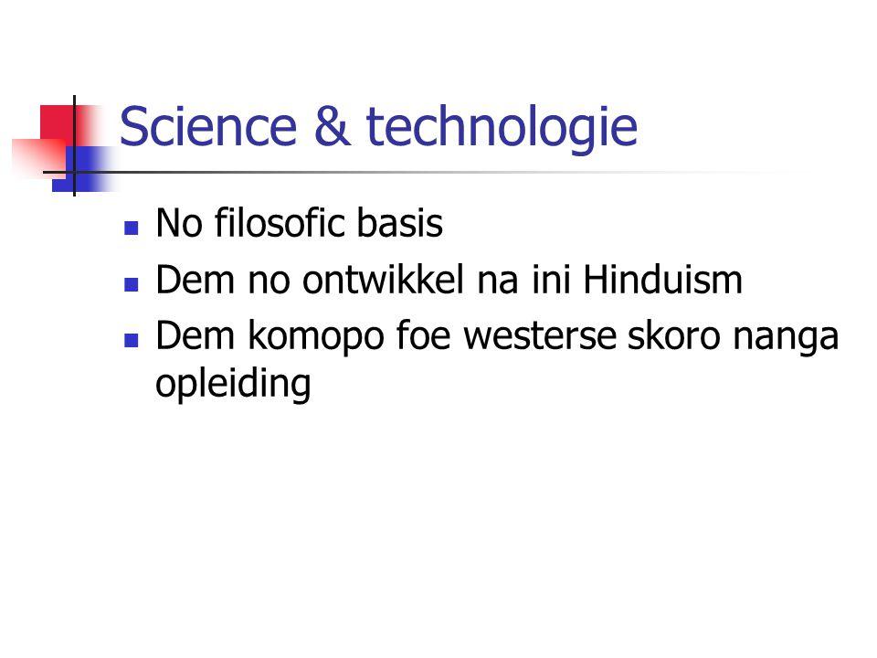 Science & technologie No filosofic basis Dem no ontwikkel na ini Hinduism Dem komopo foe westerse skoro nanga opleiding