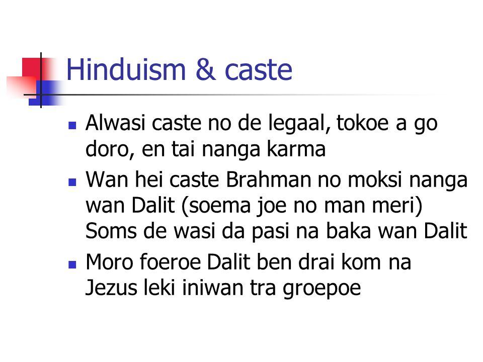 Hinduism & caste Alwasi caste no de legaal, tokoe a go doro, en tai nanga karma Wan hei caste Brahman no moksi nanga wan Dalit (soema joe no man meri)